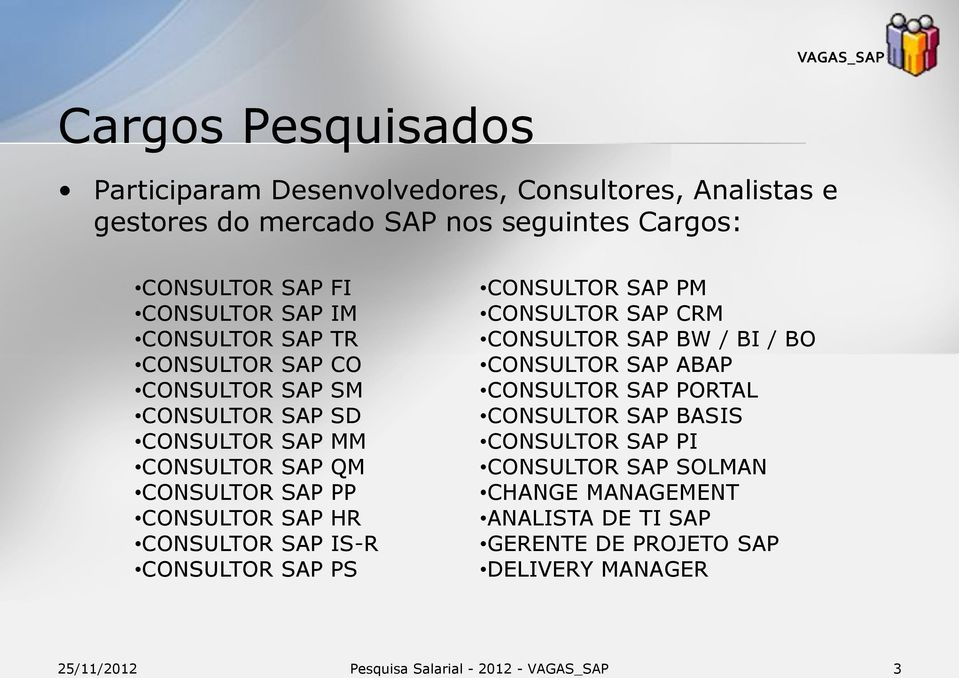 CONSULTOR SAP HR CONSULTOR SAP IS-R CONSULTOR SAP PS CONSULTOR SAP PM CONSULTOR SAP CRM CONSULTOR SAP BW / BI / BO CONSULTOR SAP ABAP