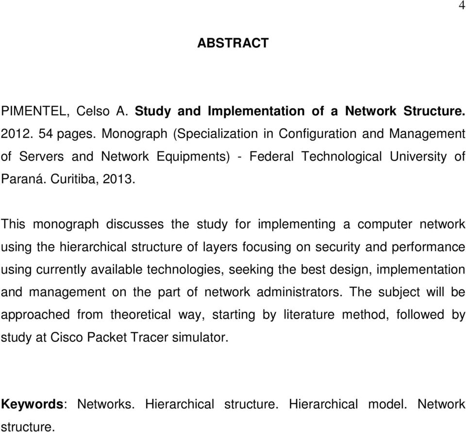 This monograph discusses the study for implementing a computer network using the hierarchical structure of layers focusing on security and performance using currently available