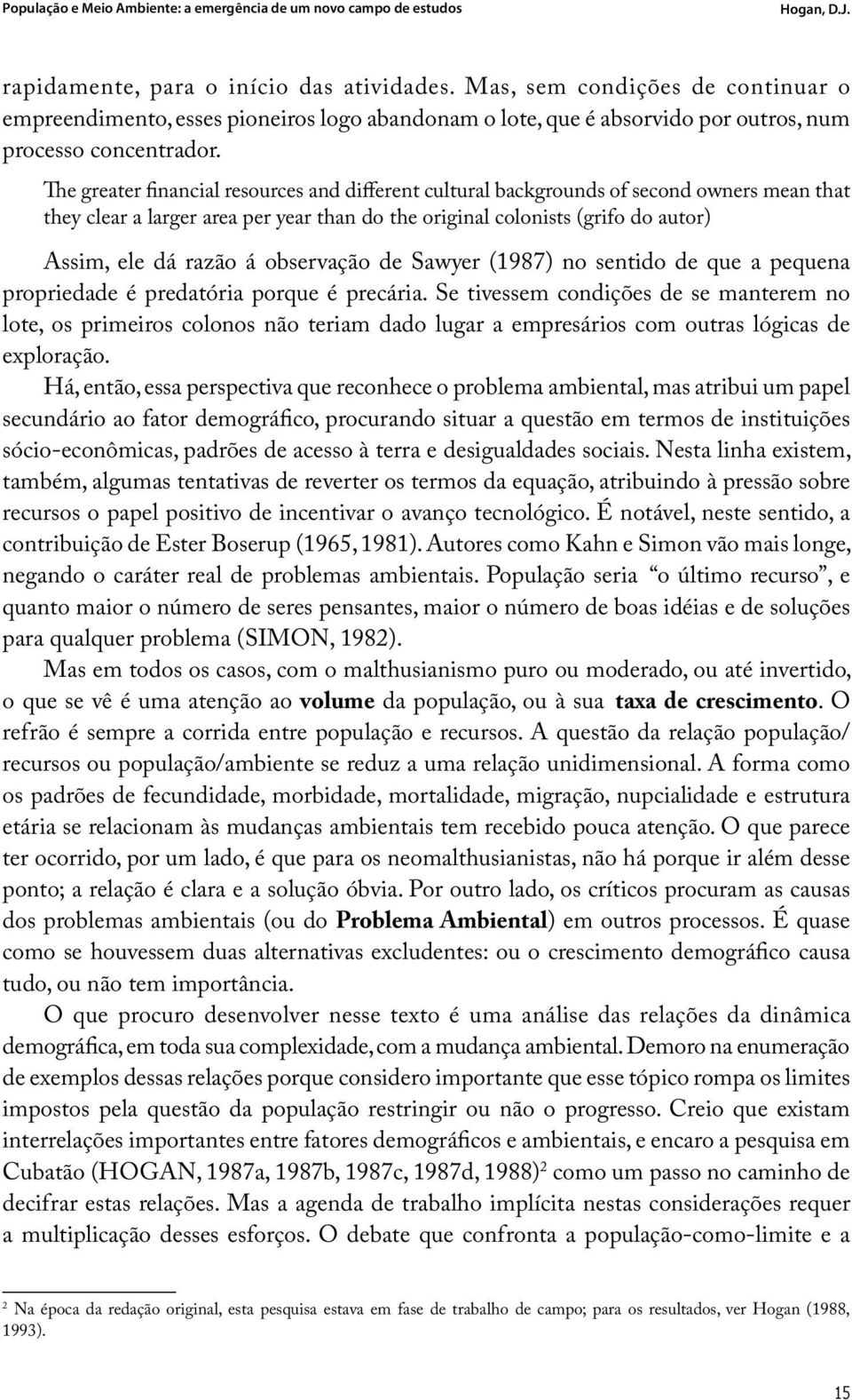 The greater financial resources and different cultural backgrounds of second owners mean that they clear a larger area per year than do the original colonists (grifo do autor) Assim, ele dá razão á