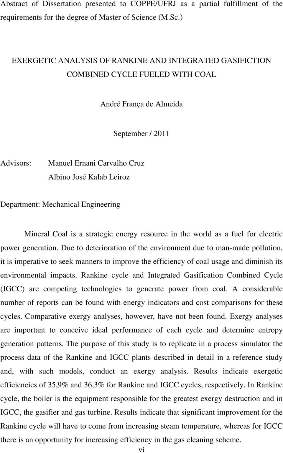 ) EXERGETIC ANALYSIS OF RANKINE AND INTEGRATED GASIFICTION COMBINED CYCLE FUELED WITH COAL André França de Almeida September / 2011 Advisors: Manuel Ernani Carvalho Cruz Albino José Kalab Leiroz