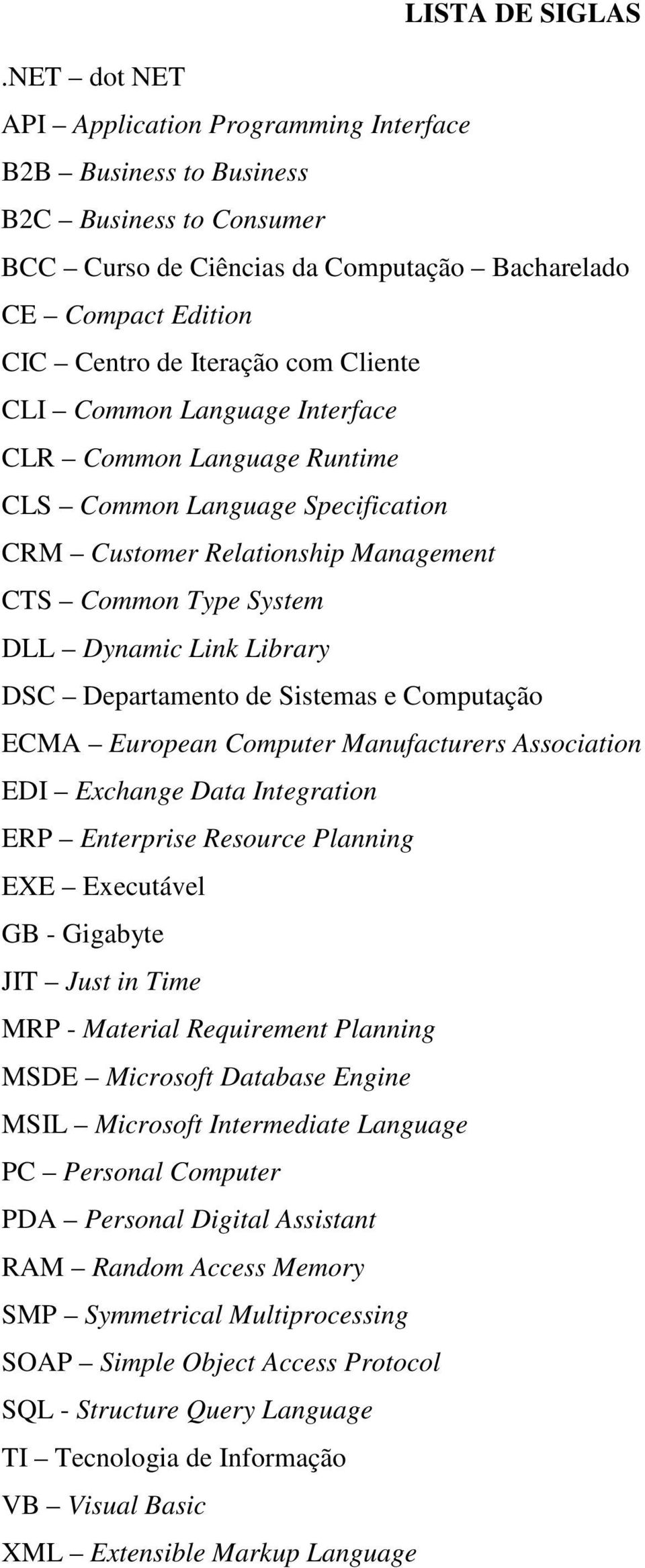 Cliente CLI Common Language Interface CLR Common Language Runtime CLS Common Language Specification CRM Customer Relationship Management CTS Common Type System DLL Dynamic Link Library DSC