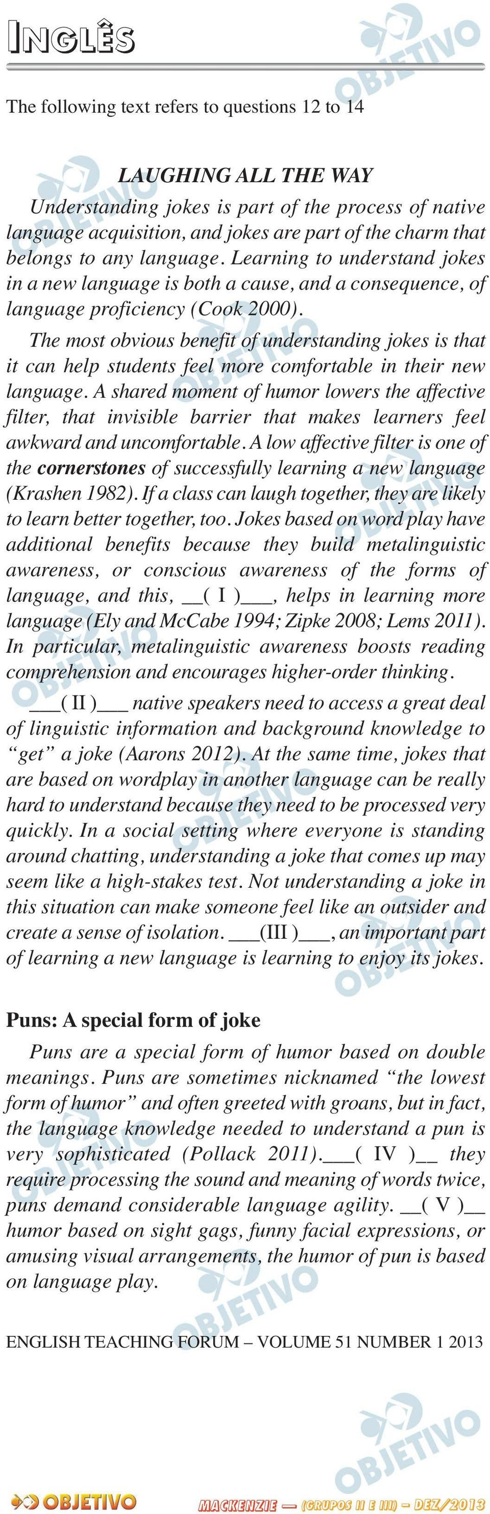 The most obvious benefit of understanding jokes is that it can help students feel more comfortable in their new language.