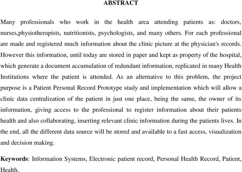 However this information, until today are stored in paper and kept as property of the hospital, which generate a document accumulation of redundant information, replicated in many Health Institutions