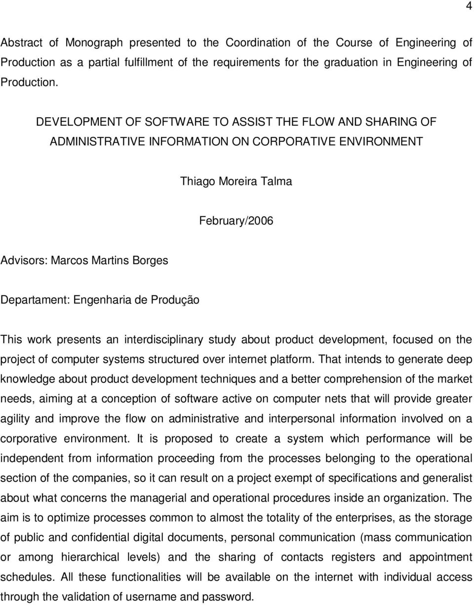 Engenharia de Produção This work presents an interdisciplinary study about product development, focused on the project of computer systems structured over internet platform.