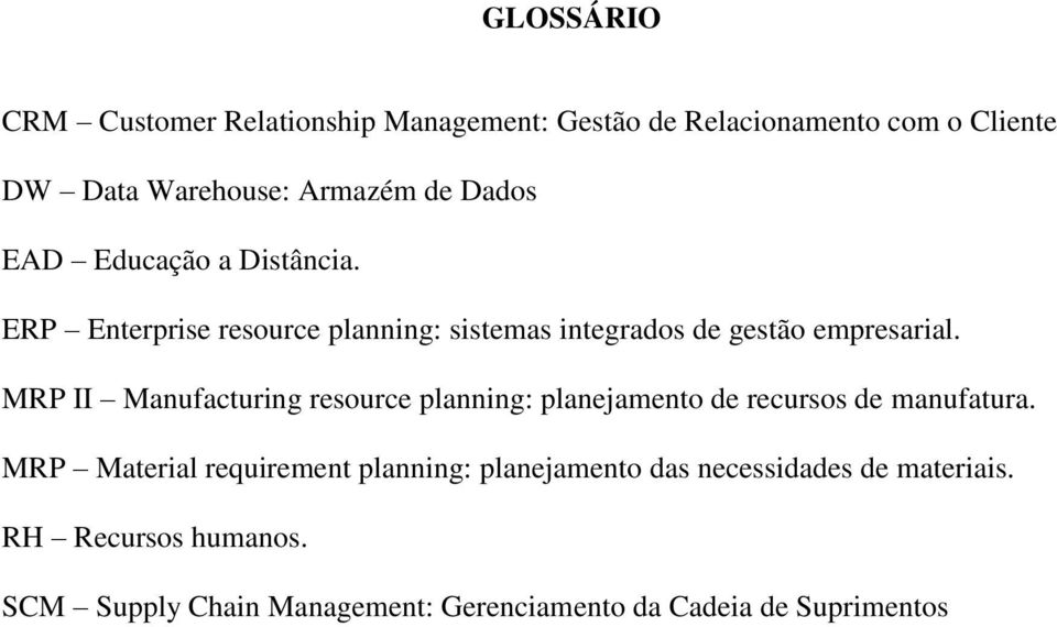 MRP II Manufacturing resource planning: planejamento de recursos de manufatura.