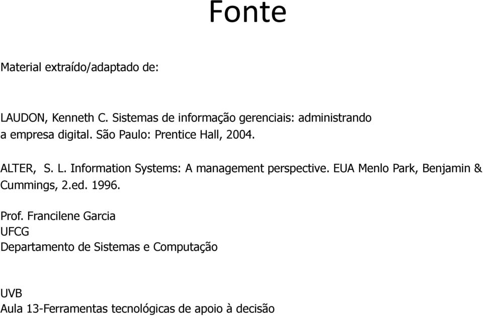 São Paulo: Prentice Hall, 2004. ALTER, S. L. Information Systems: A management perspective.