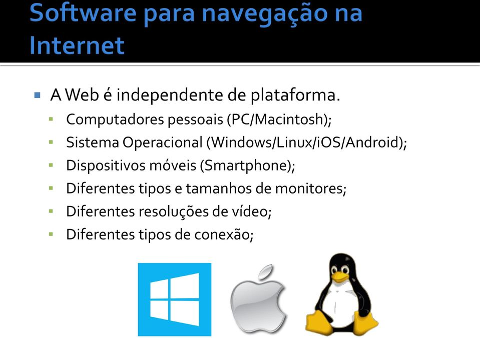 (Windows/Linux/iOS/Android); Dispositivos móveis (Smartphone);