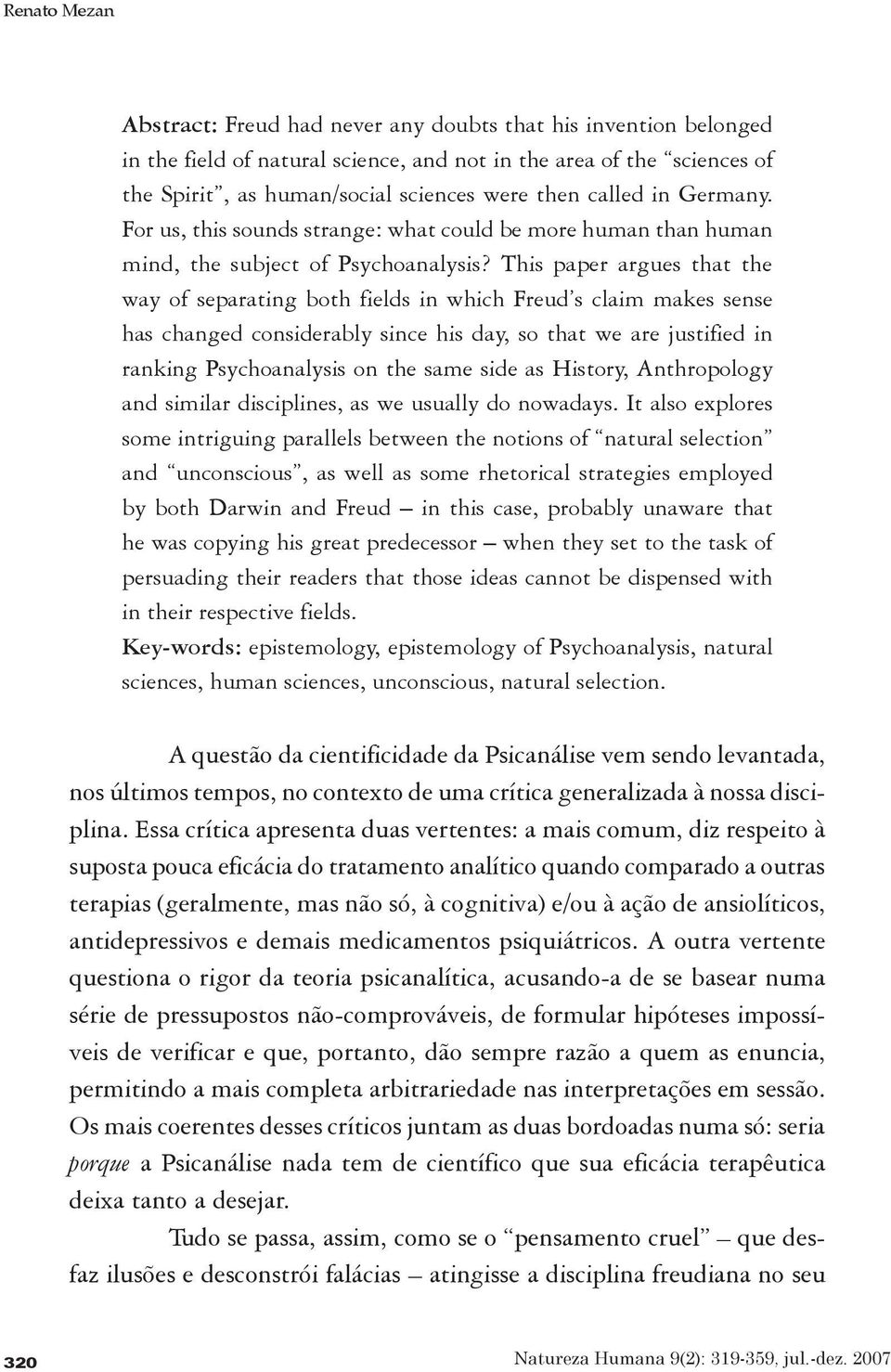 This paper argues that the way of separating both fields in which Freud s claim makes sense has changed considerably since his day, so that we are justified in ranking Psychoanalysis on the same side