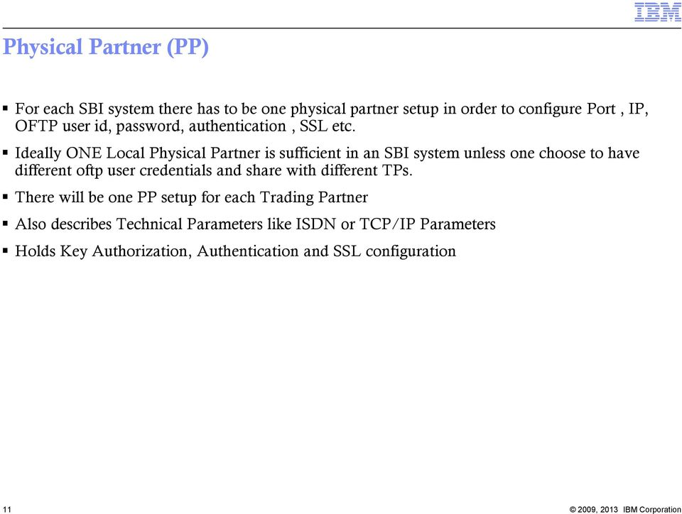 Ideally ONE Local Physical Partner is sufficient in an SBI system unless one choose to have different oftp user credentials