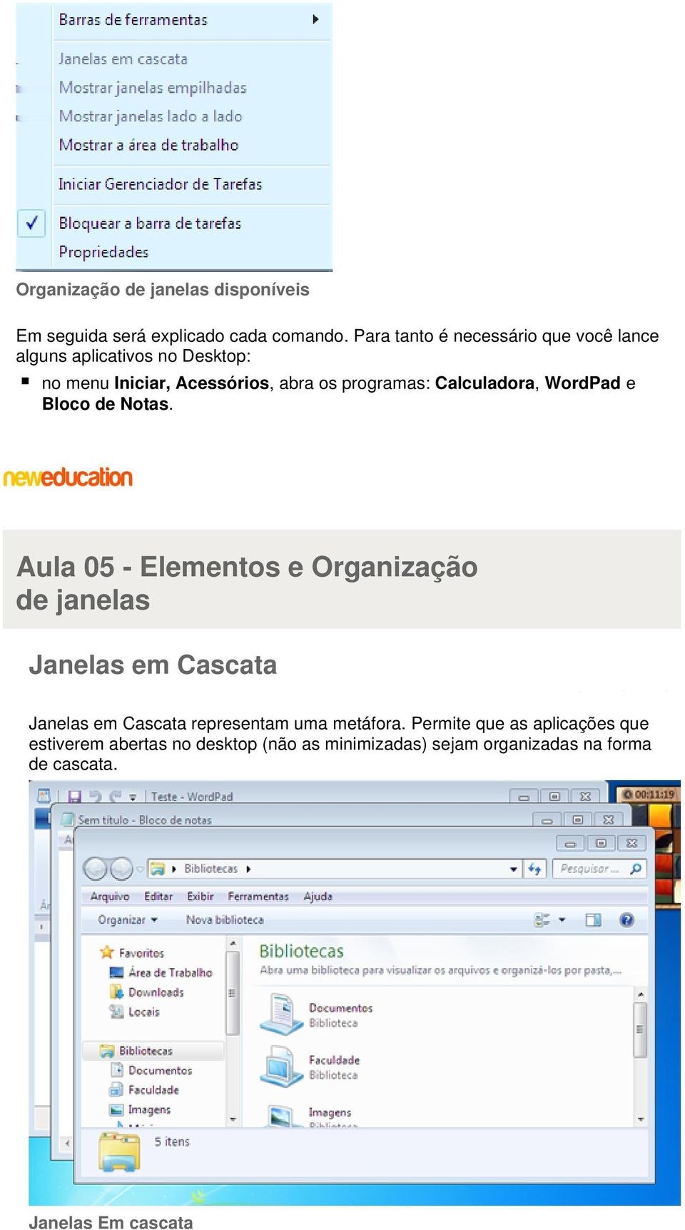 Calculadora, WordPad e Bloco de Notas.