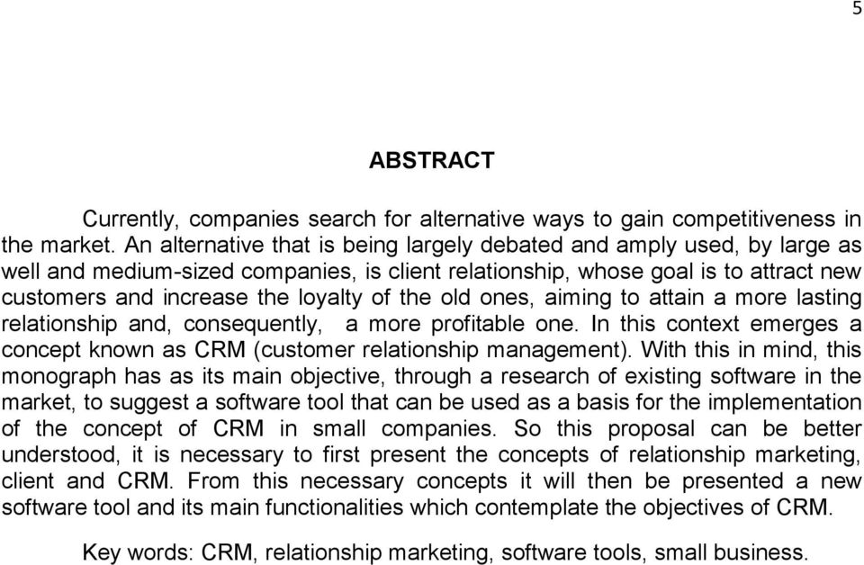 the old ones, aiming to attain a more lasting relationship and, consequently, a more profitable one. In this context emerges a concept known as CRM (customer relationship management).