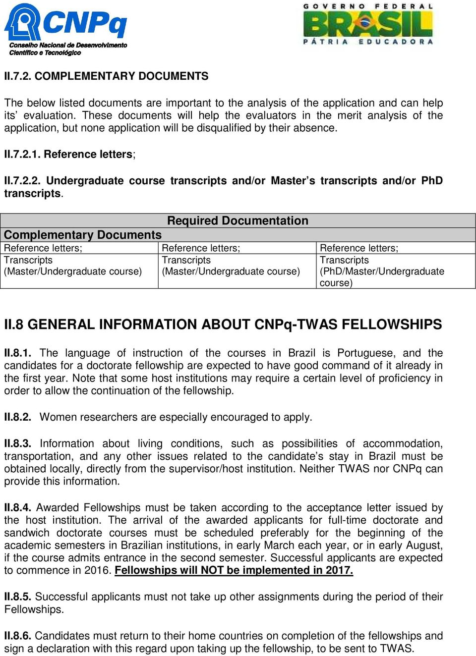 1. Reference letters; II.7.2.2. Undergraduate course transcripts and/or Master s transcripts and/or PhD transcripts.