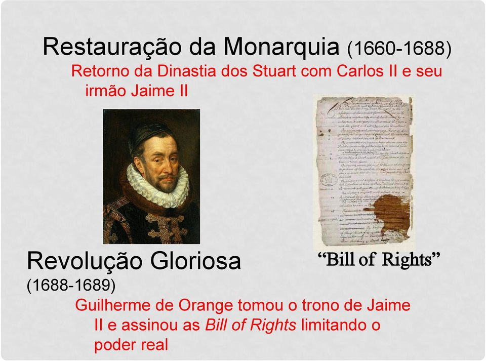 Bill of Rights (1688-1689) Guilherme de Orange tomou o trono
