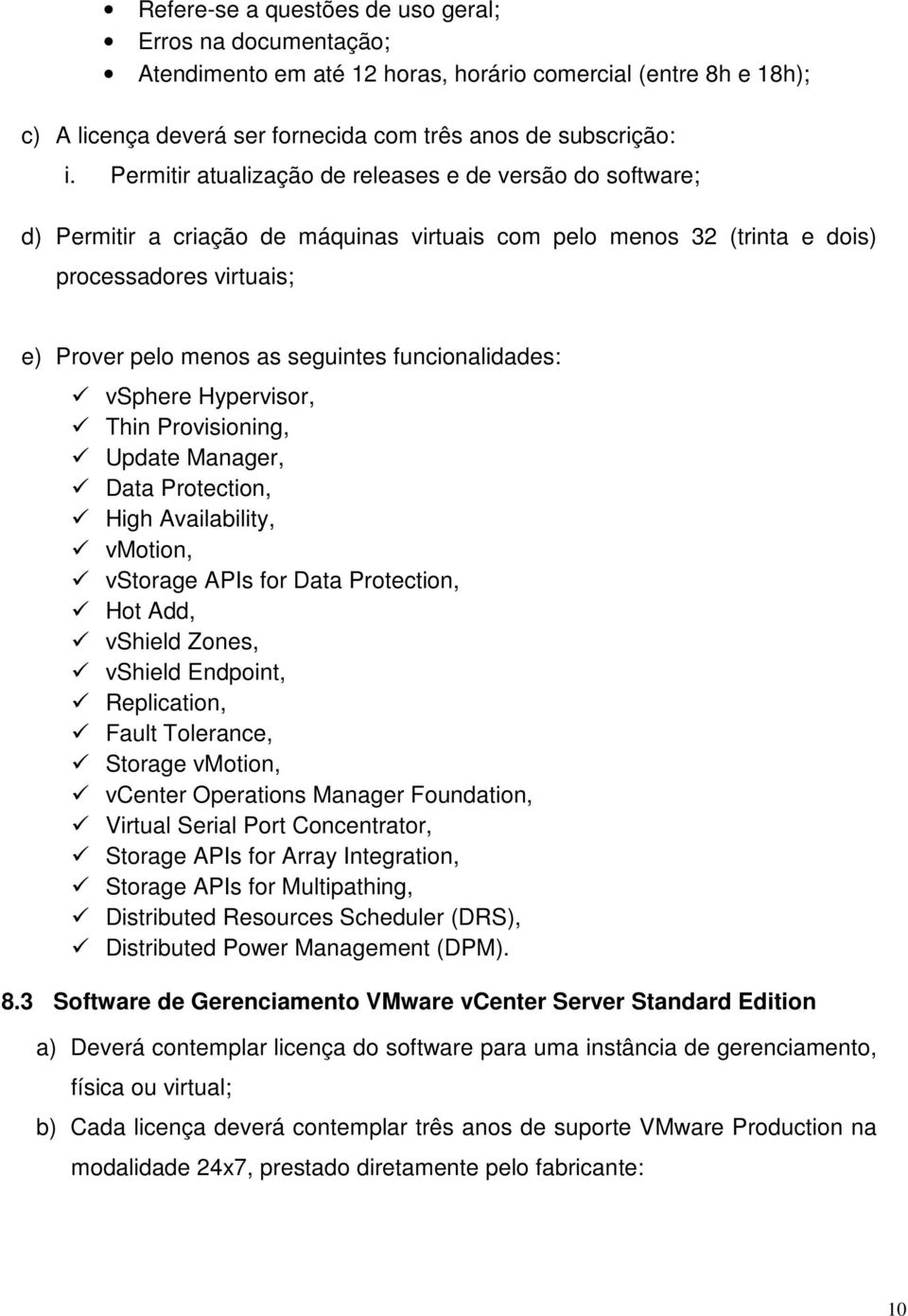 funcionalidades: vsphere Hypervisor, Thin Provisioning, Update Manager, Data Protection, High Availability, vmotion, vstorage APIs for Data Protection, Hot Add, vshield Zones, vshield Endpoint,