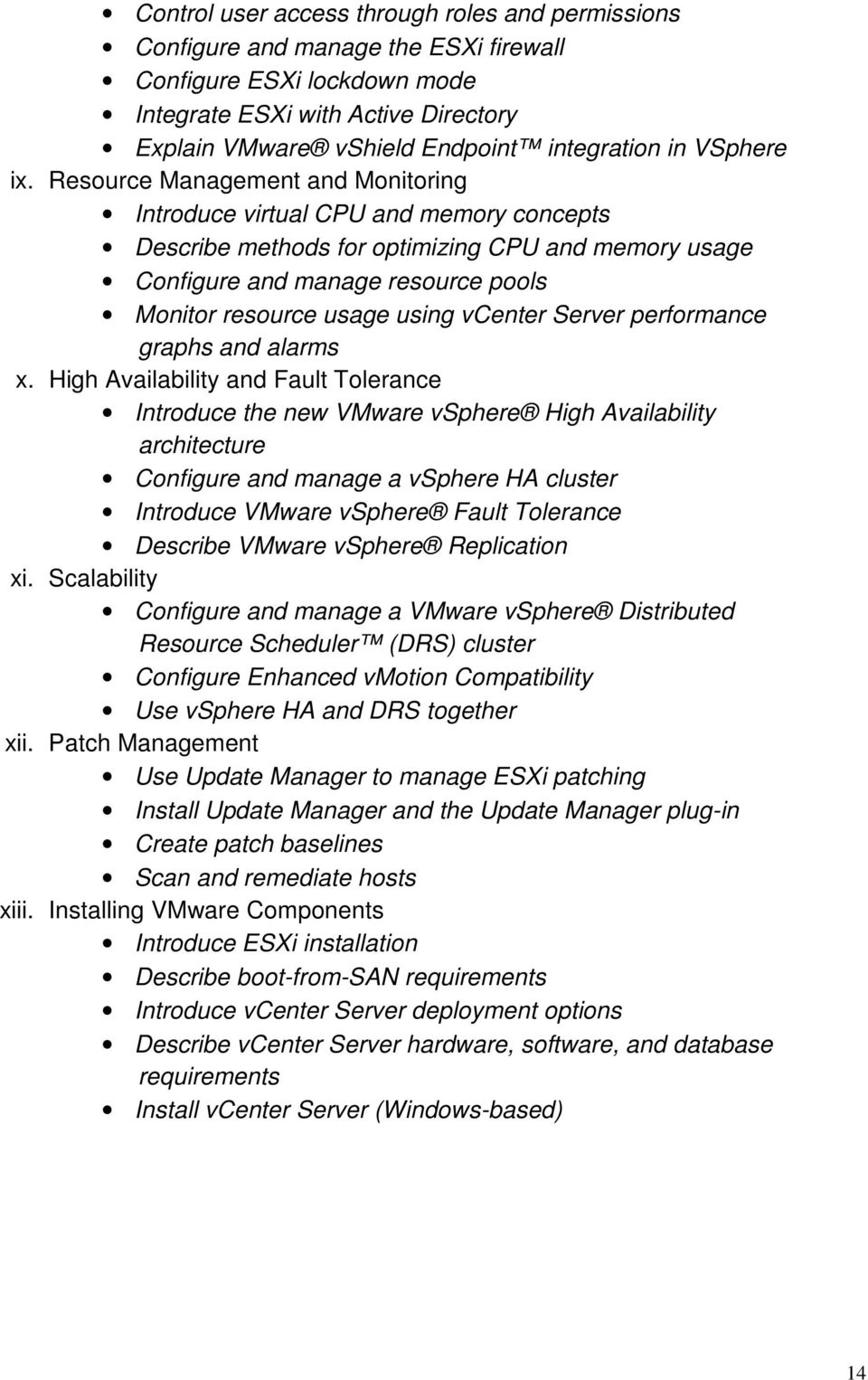 Resource Management and Monitoring Introduce virtual CPU and memory concepts Describe methods for optimizing CPU and memory usage Configure and manage resource pools Monitor resource usage using