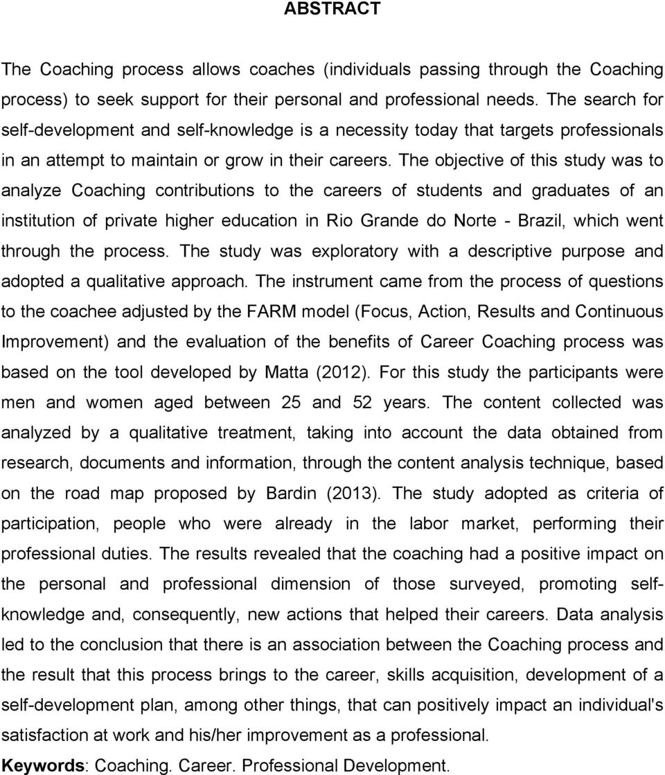 The objective of this study was to analyze Coaching contributions to the careers of students and graduates of an institution of private higher education in Rio Grande do Norte - Brazil, which went