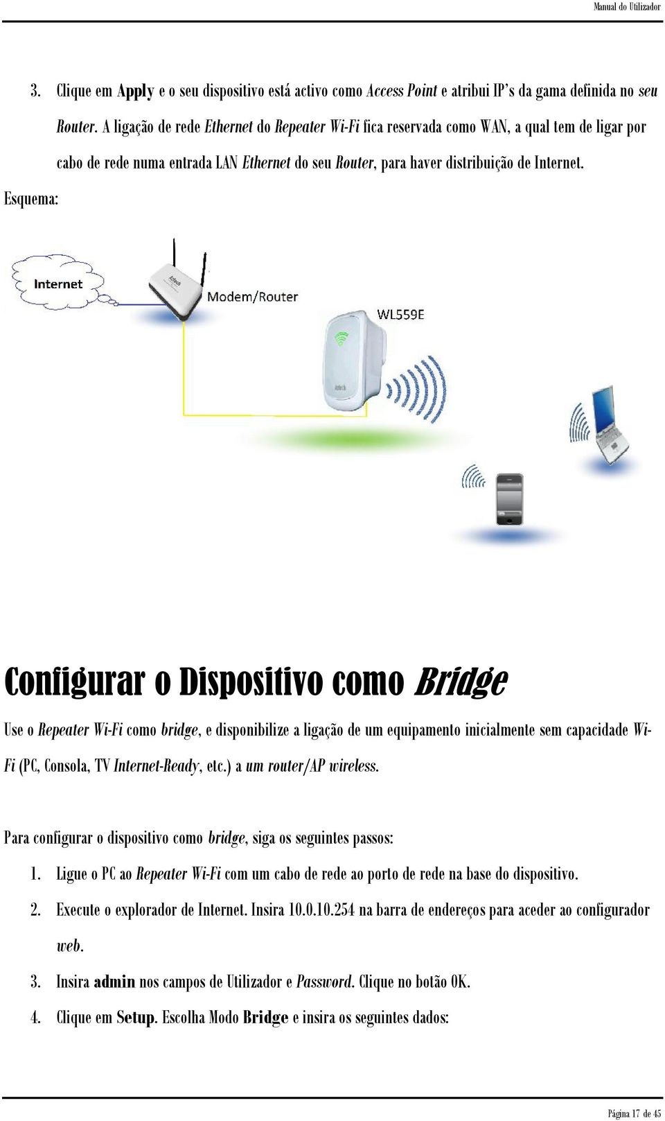 Esquema: Configurar o Dispositivo como Bridge Use o Repeater Wi-Fi como bridge, e disponibilize a ligação de um equipamento inicialmente sem capacidade WiFi (PC, Consola, TV Internet-Ready, etc.