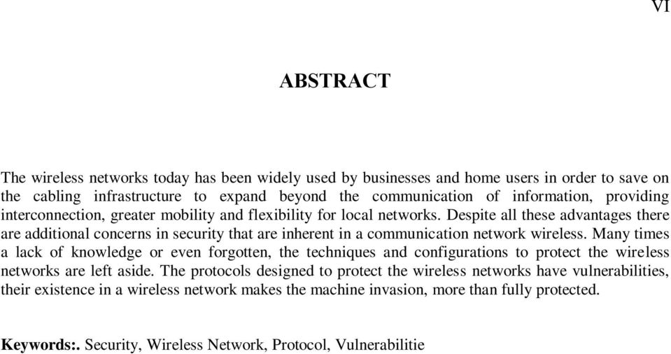 Despite all these advantages there are additional concerns in security that are inherent in a communication network wireless.