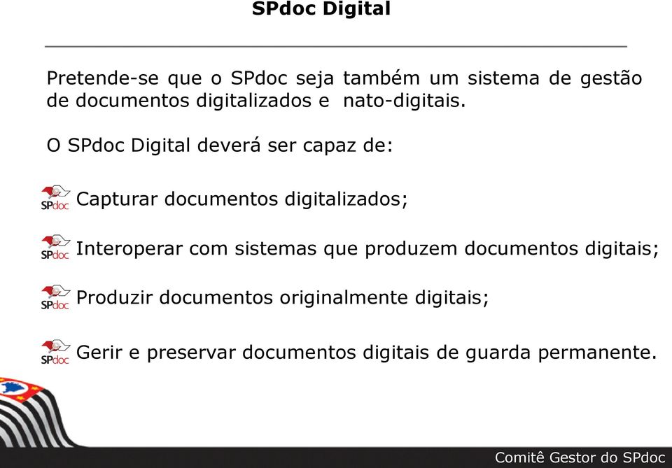 O SPdoc Digital deverá ser capaz de: Capturar documentos digitalizados; Interoperar com