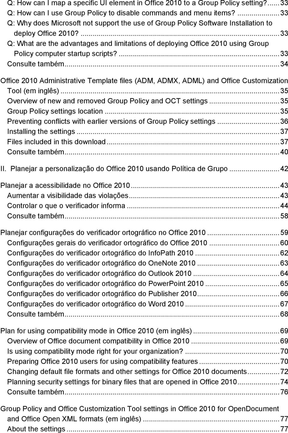... 33 Q: What are the advantages and limitations of deploying Office 2010 using Group Policy computer startup scripts?... 33 Consulte também.