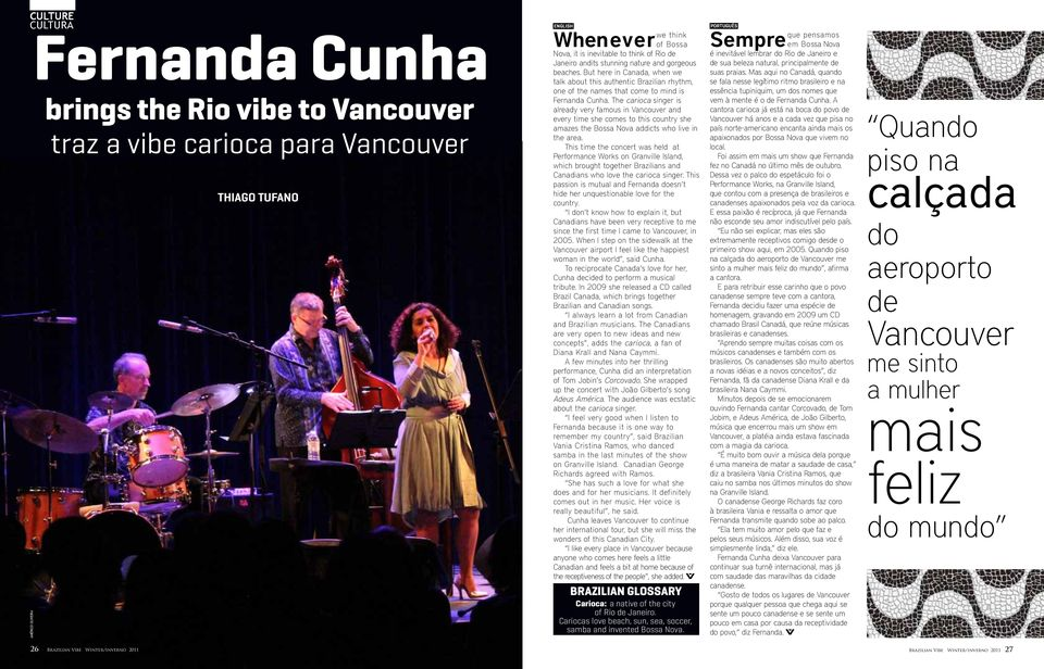 The carioca singer is already very famous in Vancouver and every time she comes to this country she amazes the Bossa Nova addicts who live in the area.