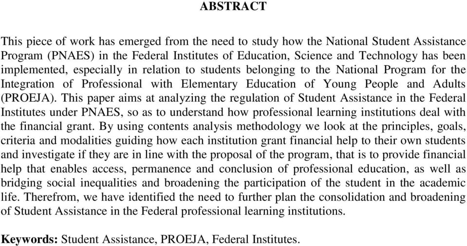 This paper aims at analyzing the regulation of Student Assistance in the Federal Institutes under PNAES, so as to understand how professional learning institutions deal with the financial grant.