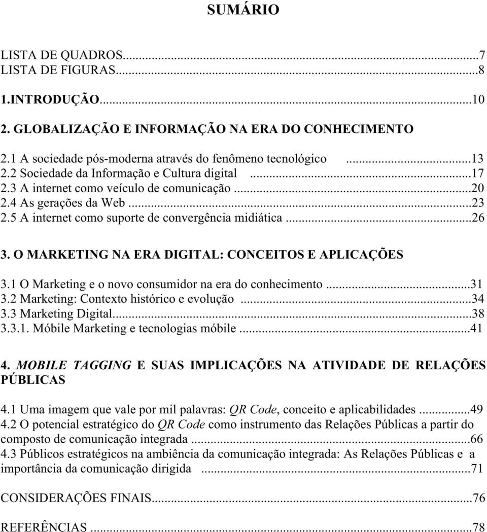 O MARKETING NA ERA DIGITAL: CONCEITOS E APLICAÇÕES 3.1 O Marketing e o novo consumidor na era do conhecimento...31 3.2 Marketing: Contexto histórico e evolução...34 3.3 Marketing Digital...38 3.3.1. Móbile Marketing e tecnologias móbile.
