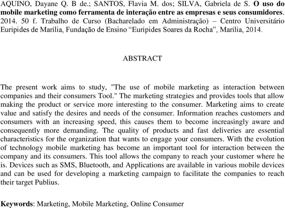 "ABSTRACT The present work aims to study, ""The use of mobile marketing as interaction between companies and their consumers Tool."