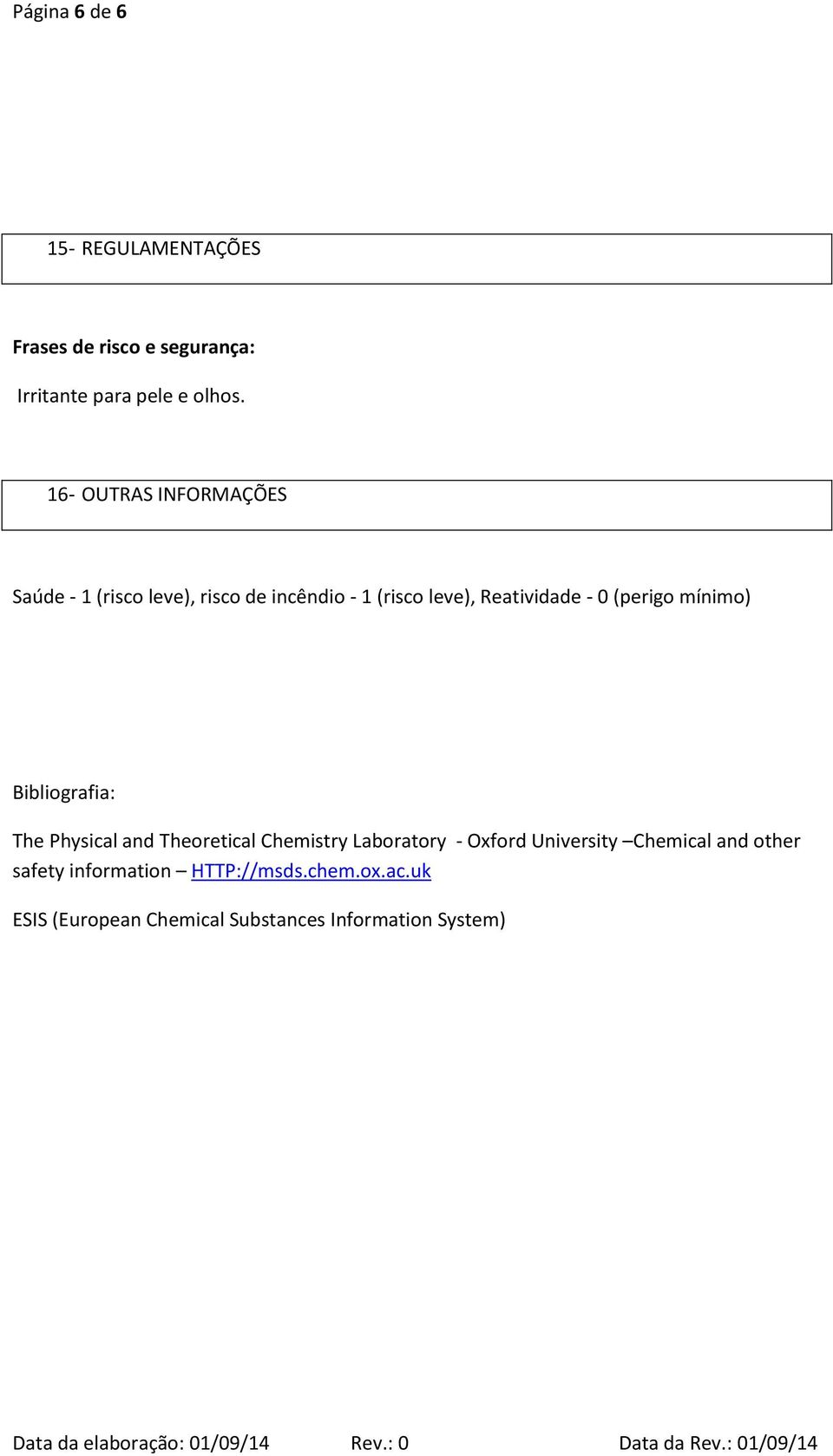 (perigo mínimo) Bibliografia: The Physical and Theoretical Chemistry Laboratory - Oxford University