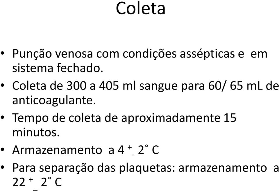 Coleta de 300 a 405 ml sangue para 60/ 65 ml de anticoagulante.