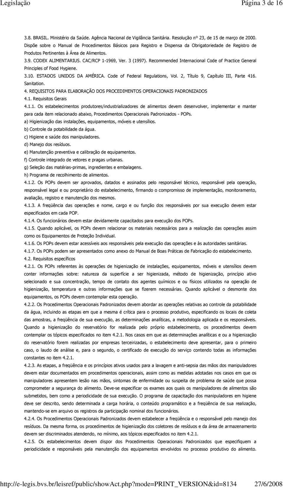 3 (1997). Recommended Internacional Code of Practice General Principles of Food Hygiene. 3.10. ESTADOS UNIDOS DA AMÉRICA. Code of Federal Regulations, Vol. 2, Título 9, Capítulo III, Parte 416.