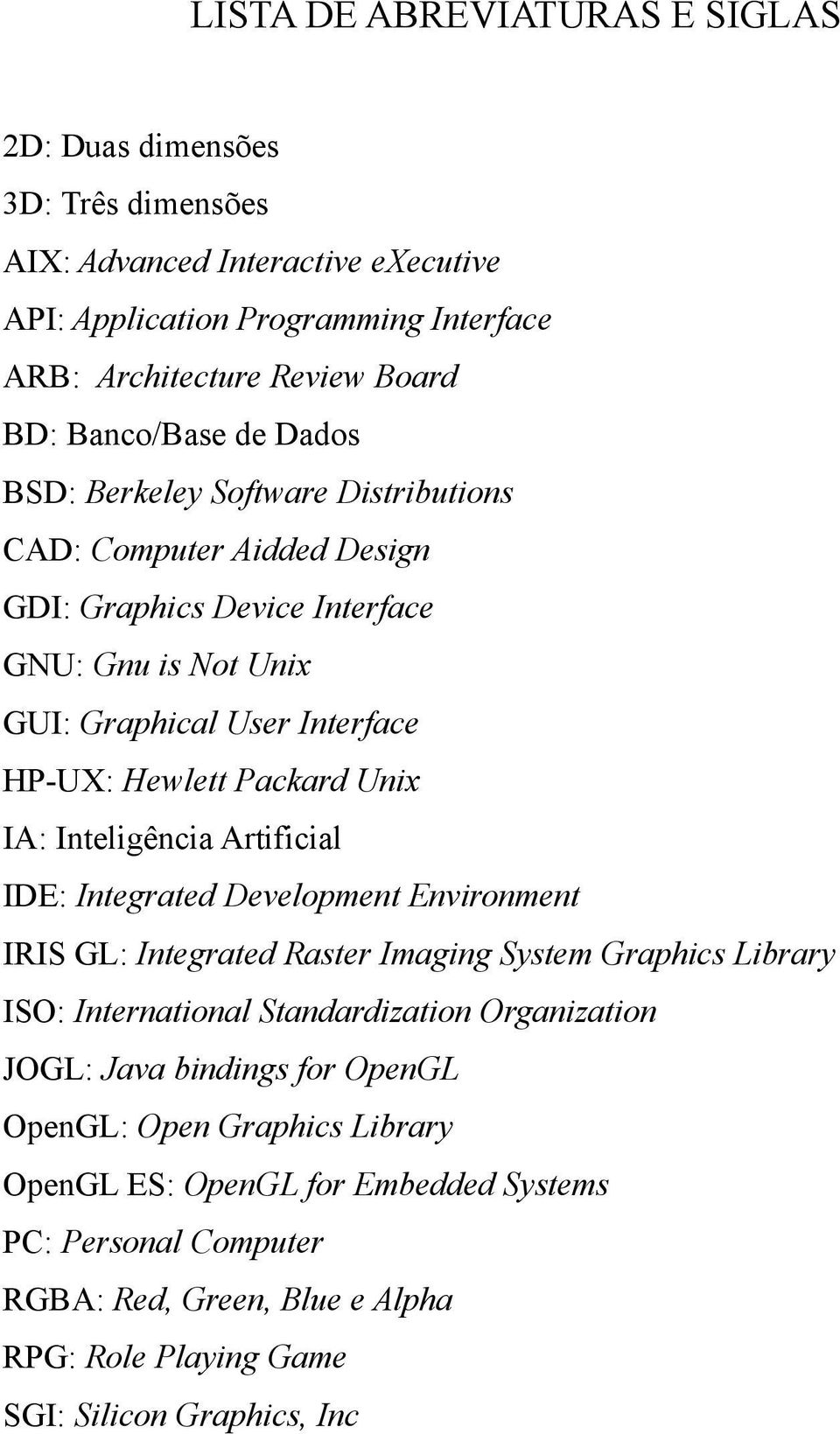 Packard Unix IA: Inteligência Artificial IDE: Integrated Development Environment IRIS GL: Integrated Raster Imaging System Graphics Library ISO: International Standardization Organization