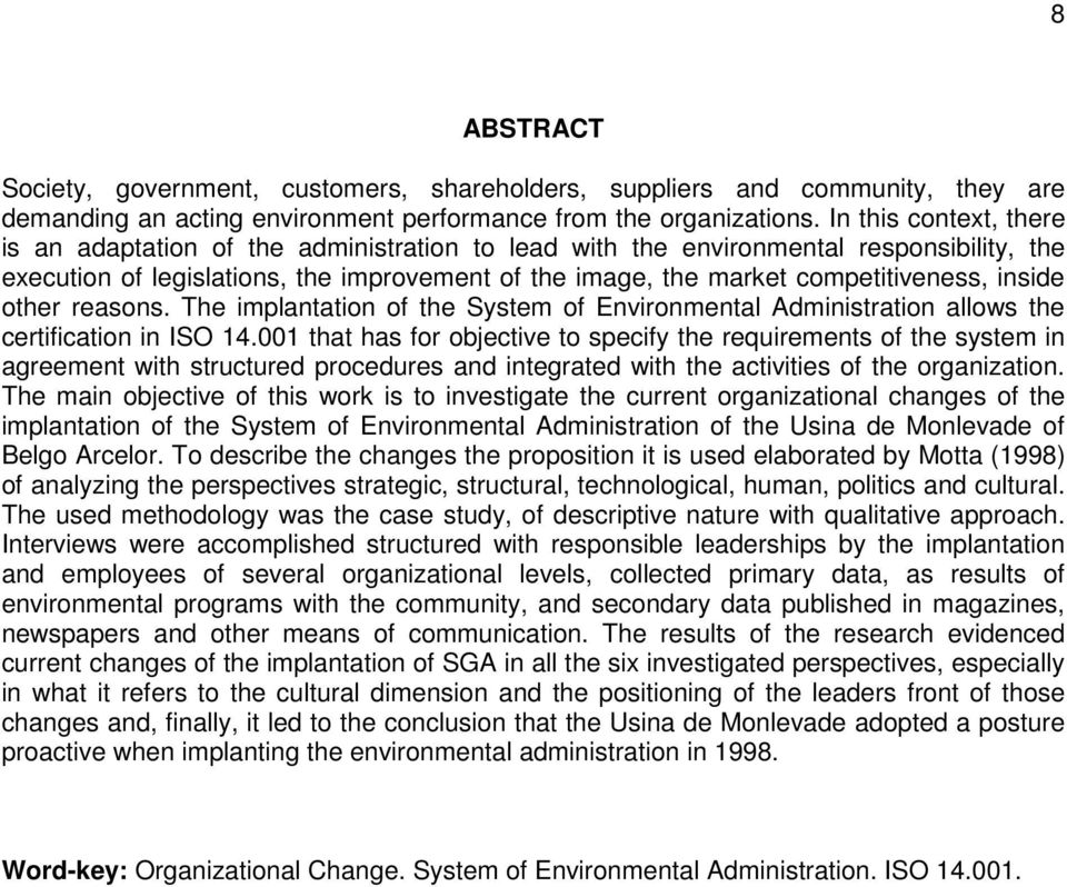 inside other reasons. The implantation of the System of Environmental Administration allows the certification in ISO 14.