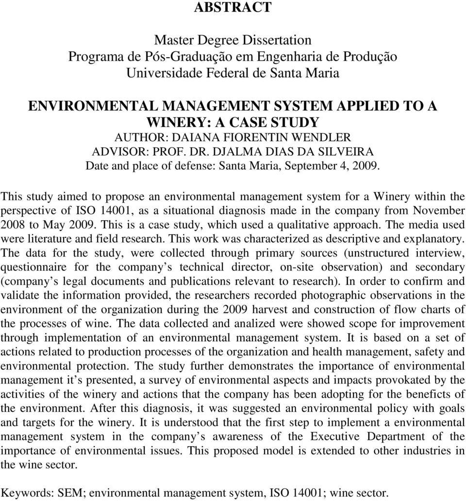 This study aimed to propose an environmental management system for a Winery within the perspective of ISO 14001, as a situational diagnosis made in the company from November 2008 to May 2009.
