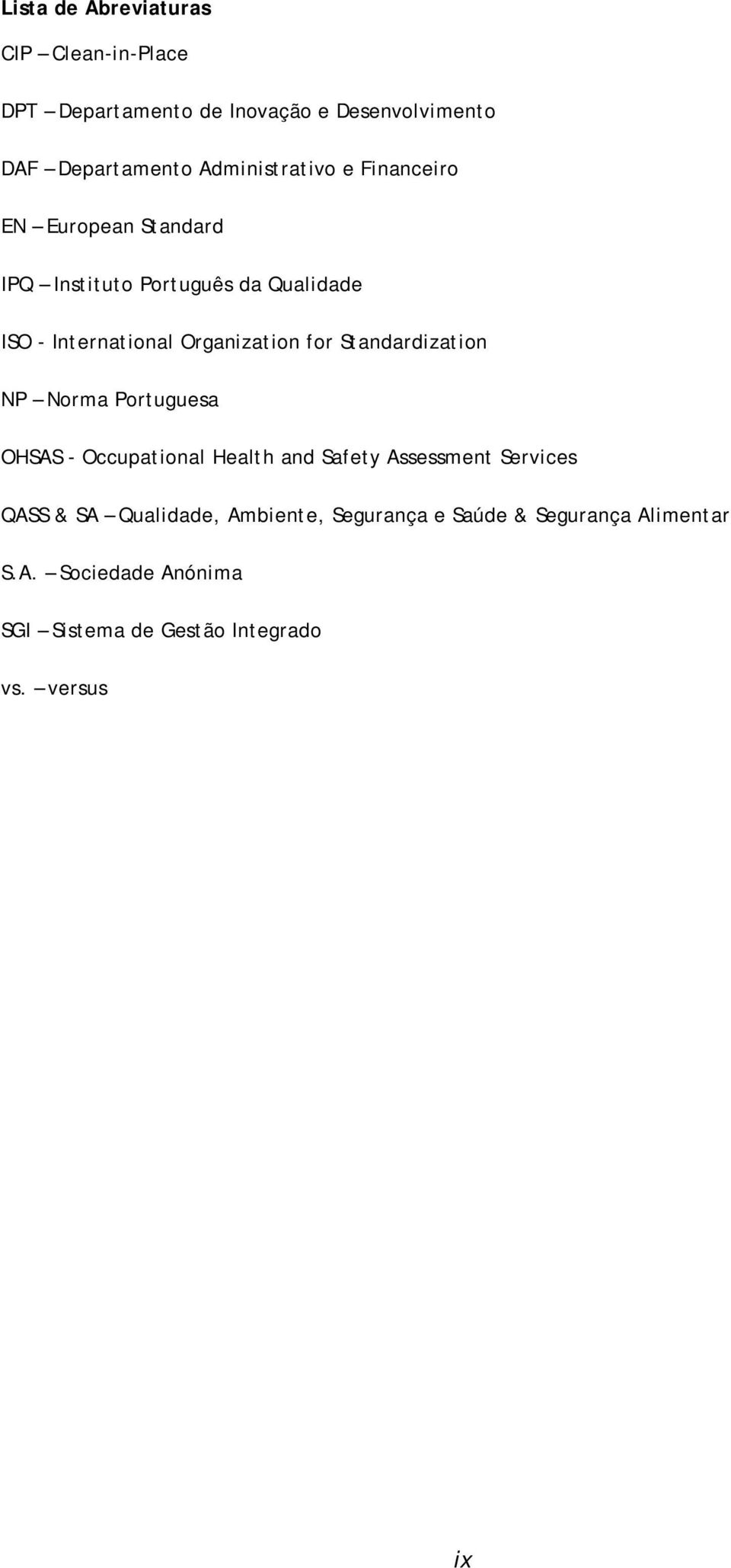 Organization for Standardization NP Norma Portuguesa OHSAS - Occupational Health and Safety Assessment Services