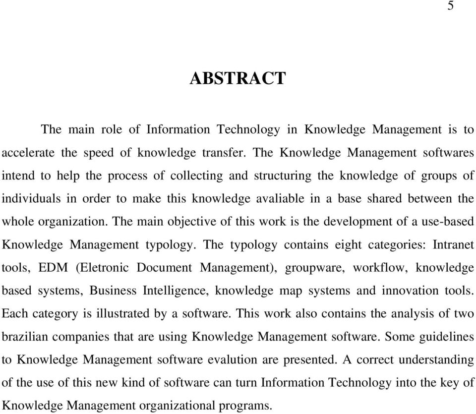 the whole organization. The main objective of this work is the development of a use-based Knowledge Management typology.