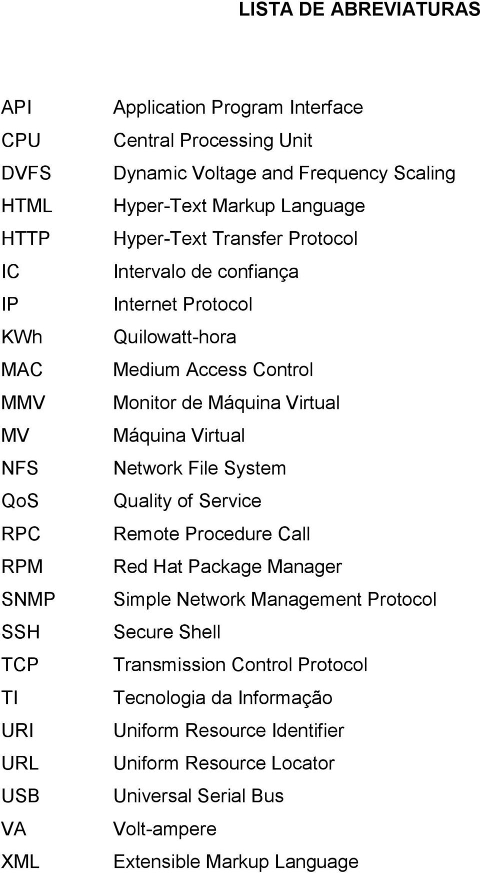 Monitor de Máquina Virtual Máquina Virtual Network File System Quality of Service Remote Procedure Call Red Hat Package Manager Simple Network Management Protocol Secure