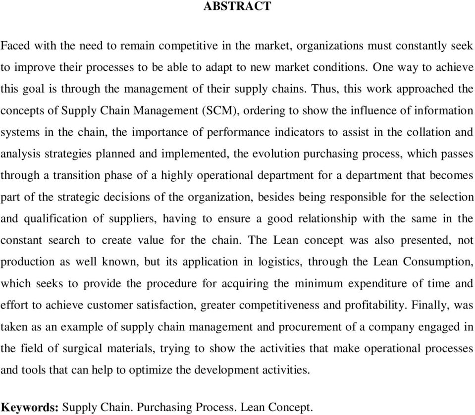 Thus, this work approached the concepts of Supply Chain Management (SCM), ordering to show the influence of information systems in the chain, the importance of performance indicators to assist in the