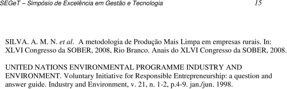 Anais do XLVI Congresso da SOBER, 2008. UNITED NATIONS ENVIRONMENTAL PROGRAMME INDUSTRY AND ENVIRONMENT.