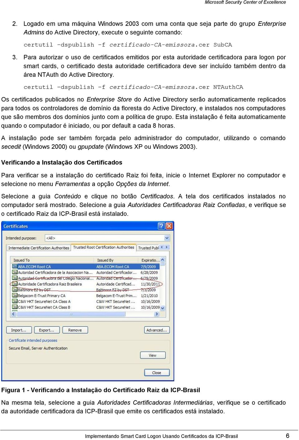 do Active Directory. certutil dspublish f certificado-ca-emissora.