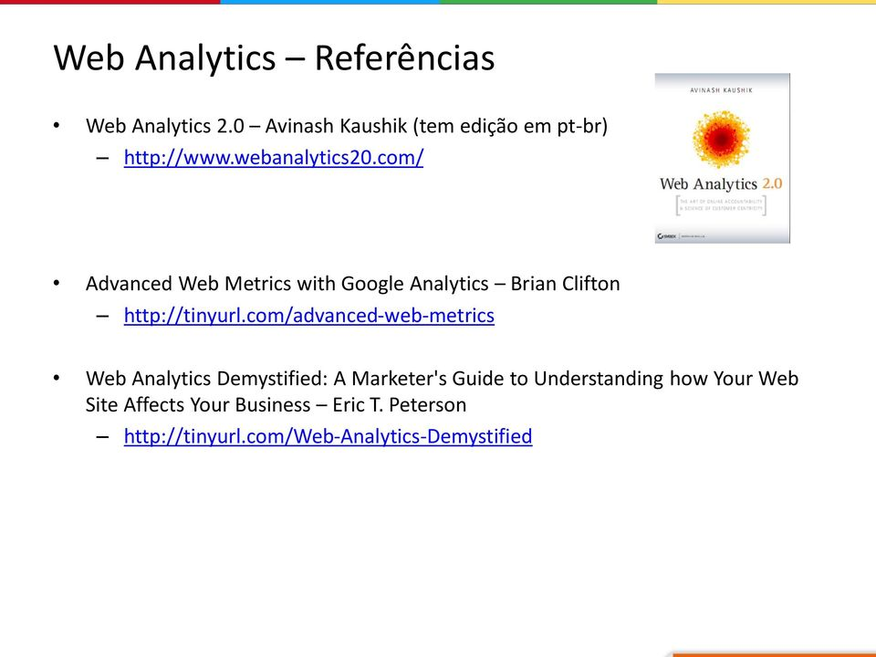 com/advanced-web-metrics Web Analytics Demystified: A Marketer's Guide to Understanding how