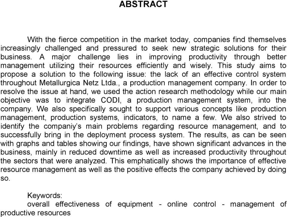 This study aims to propose a solution to the following issue: the lack of an effective control system throughout Metallurgica Netz Ltda., a production management company.