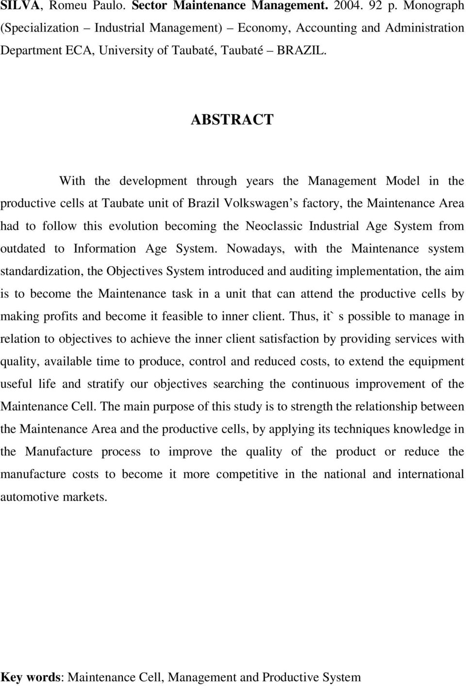 ABSTRACT With the development through years the Management Model in the productive cells at Taubate unit of Brazil Volkswagen s factory, the Maintenance Area had to follow this evolution becoming the