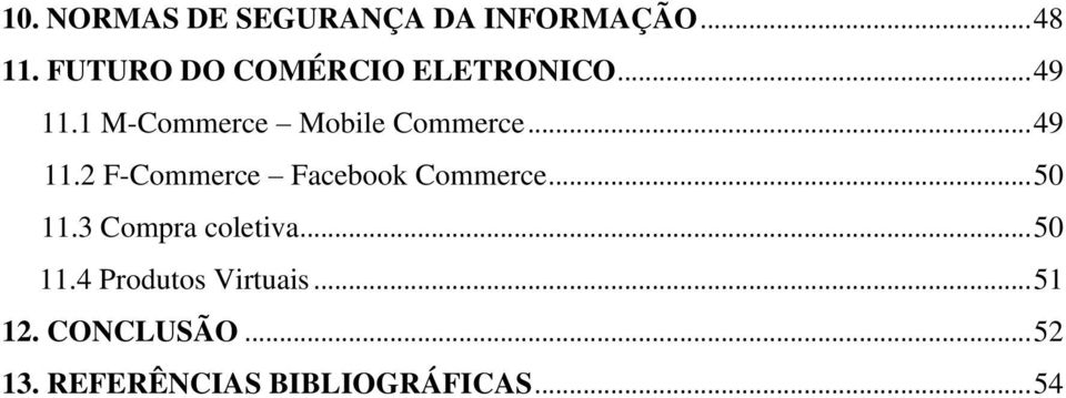 .. 49 11.2 F-Commerce Facebook Commerce... 50 11.3 Compra coletiva.