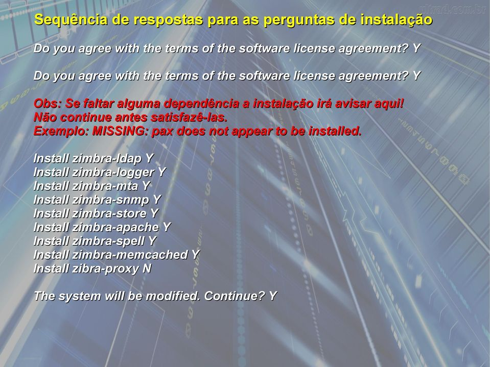 Não continue antes satisfazê-las. Exemplo: MISSING: pax does not appear to be installed.