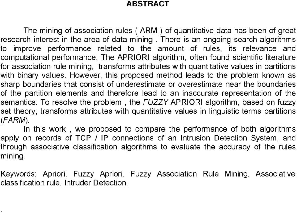 The APRIORI algorithm, often found scientific literature for association rule mining, transforms attributes with quantitative values in partitions with binary values.