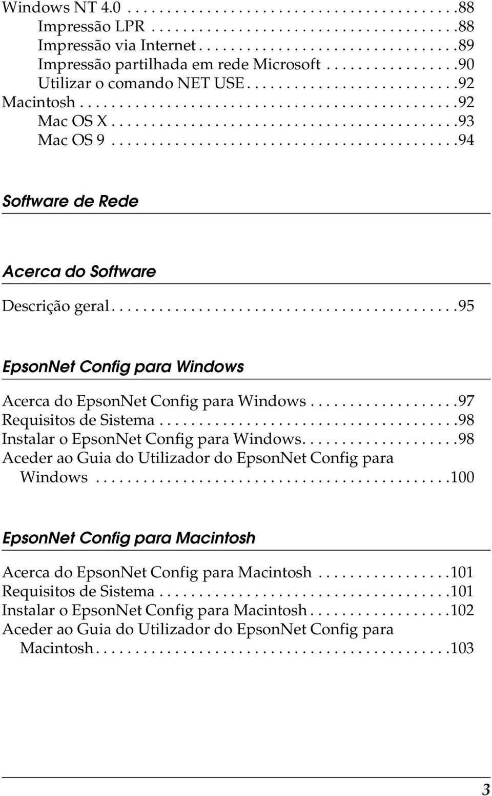 ...........................................94 Software de Rede Acerca do Software Descrição geral............................................95 EpsonNet Config para Windows Acerca do EpsonNet Config para Windows.