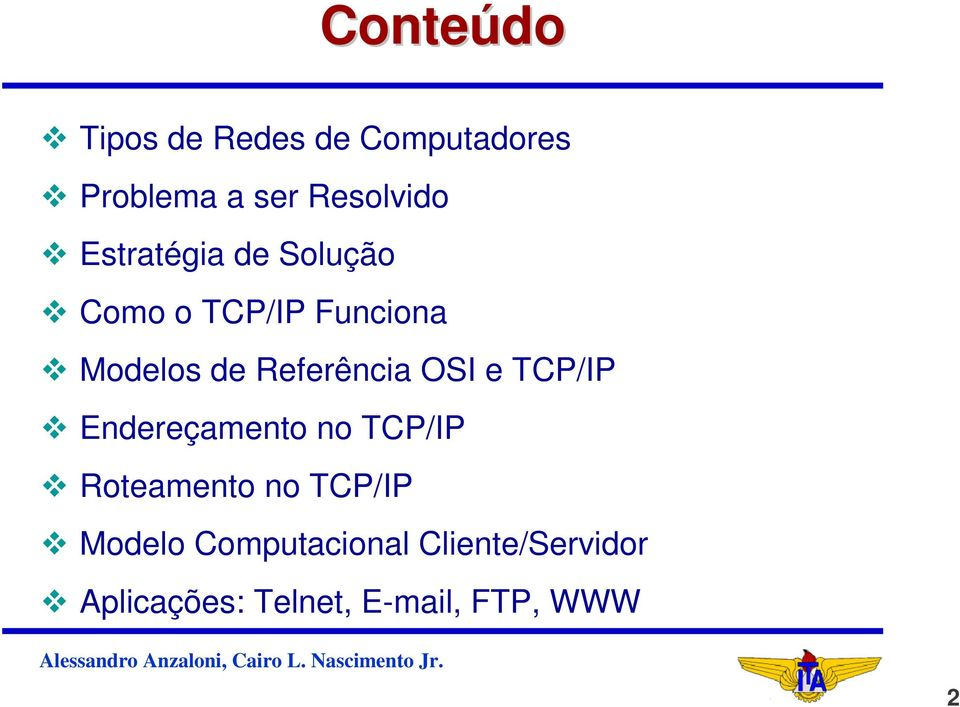 OSI e TCP/IP Endereçamento no TCP/IP Roteamento no TCP/IP Modelo