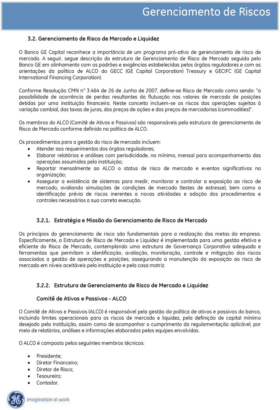 orientações da política de ALCO do GECC (GE Capital Corporation) Treasury e GECIFC (GE Capital International Financing Corporation). Conforme Resolução CMN n 3.