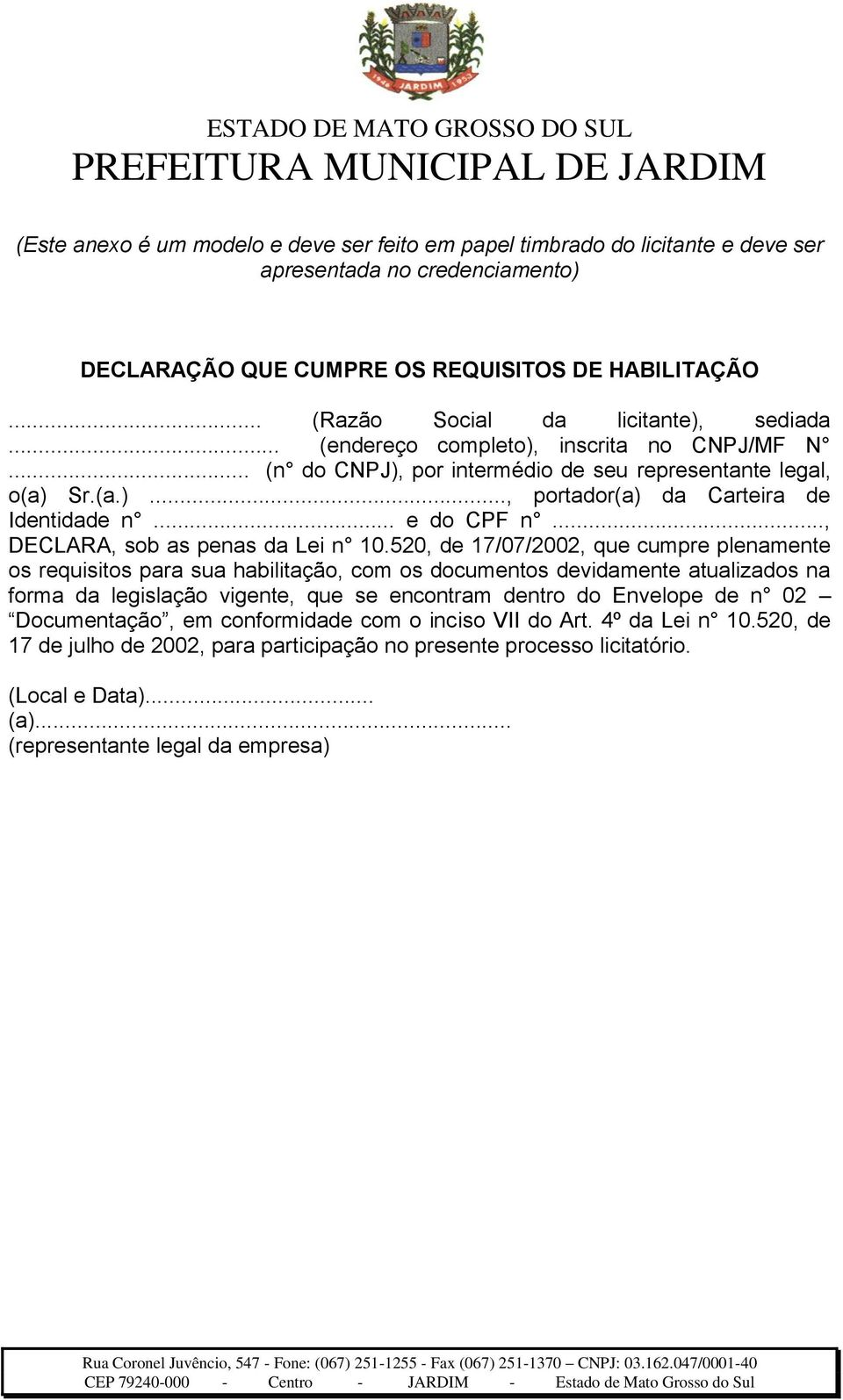 .. e do CPF n..., DECLARA, sob as penas da Lei n 10.